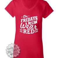On Fridays we Wear Red, Red Friday TShirt, Army, Air Force, Marines, Navy, Military Wife, Fiance, Girlfriend, Workout