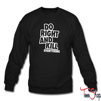 Do Right And Kill Everything crewneck sweatshirt
