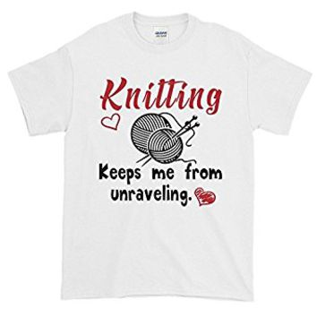 Knitting Keeps Me From Unraveling T-Shirt Best Christmas Shirt For Knitters, Crocheters