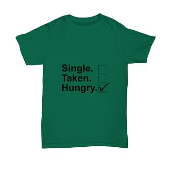 Single Taken Hungry Funny Foodie Hangry T-Shirt