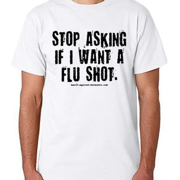 """Stop Asking If I Want a Flu Shot"" Unisex T-Shirt (Organic Cotton)"
