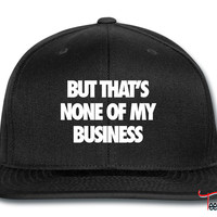 But That's None Of My Business business Snapback