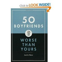50 Boyfriends Worse Than Yours: Justin Racz: 9781596910560: Books