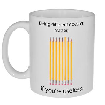 Being Unique Doesn't Matter If You Are Useless Mug - 11 ounce