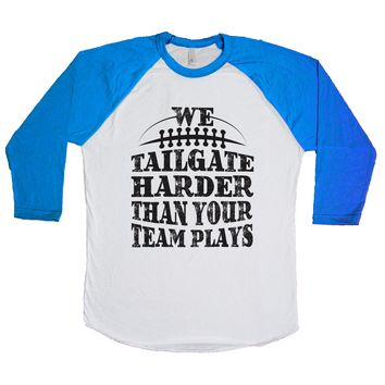 We Tailgate Harder Than Your Team Plays Unisex Baseball Tee