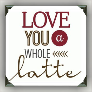 """LOVE YOU a LATTE Painted/Decorated 12""""x12"""" Canvases - you pick colors"""