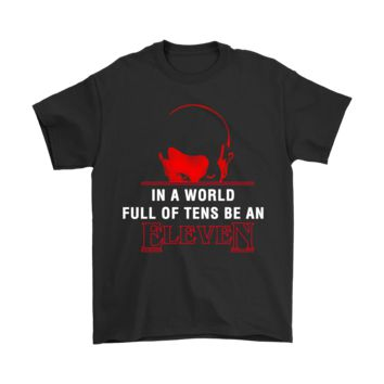 QIYIF In A Word Full Of Tens Be An Eleven Stranger Things Shirts