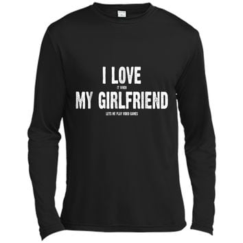 I Love It When My Girlfriend Lets Me Play Video Games  Long Sleeve Moisture Absorbing Shirt