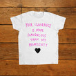 Your Ignorance Is More Scandalous Than My Promiscuity -- Women's T-Shirt