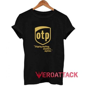 OTP Shipping Anything Anywhere Anytime T Shirt Size XS,S,M,L,XL,2XL,3XL