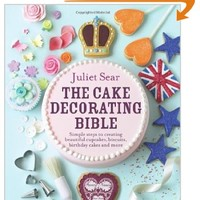The Cake Decorating Bible: Simple steps to creating beautiful cupcakes, biscuits, birthday cakes and more [Hardcover]