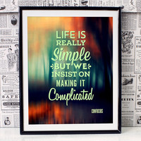 Life is really simple... Confucius quote - Inspirational Quote Art Print - Philosophical Typographical Print