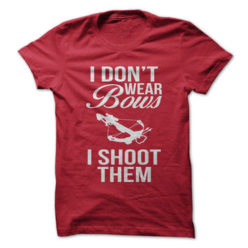 I Don't Wear Bows, I Shoot Them