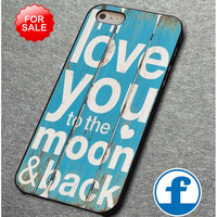 Love You To the Moon and Back for iphone, ipod, samsung galaxy, HTC and Nexus phone case