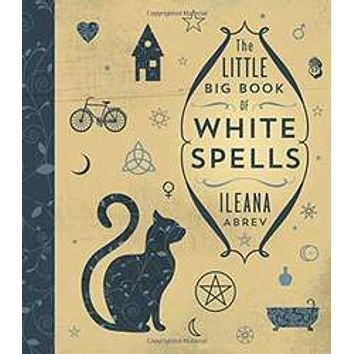 Little Big Book of White Spells by Ileana Abrev