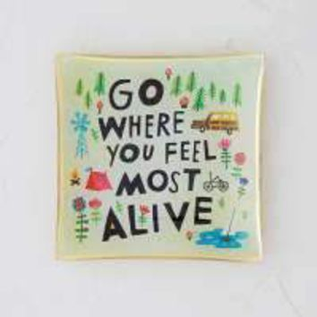 Go Where you Feel Most Alive Glass Tray