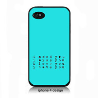 Quote, Iphone 4 cell phone accessory case, Iphone case, Iphone 4s case, i need you, I miss you, i love you,i hate you