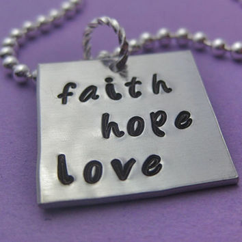 Faith Hope Love - Hand stamped custom necklace, just for you
