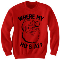 FUNNY CHRISTMAS SWEATER WHERE MY HO'S AT SANTA CLAUS SHIRT COOL SHIRTS HIPSTER CLOTHES BIRTHDAY GIFTS CHRISTMAS GIFTS #MERRYCHRISTMAS #HOLIDAYDEALS from CELEBRITY COTTON