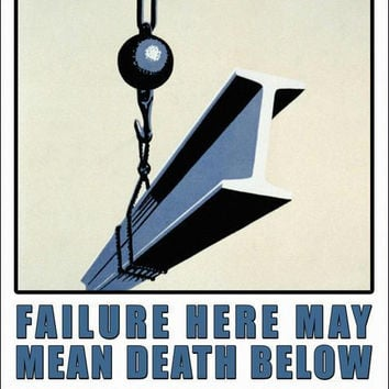 Failure Here may mean Death Below - Safety First 20x30 poster