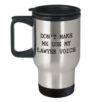Lawyer Joke Travel Mug - Don't Make Me Use My Lawyer Voice Stainless Steel Insulated Travel Coffee Cup with Lid