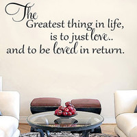 The greatest thing in life is just to love and be loved in return Vinyl Wall Decal Sticker Art