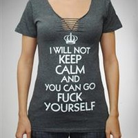 """I Will not Keep Calm and You Can Go Fuck Yourself"" Braided V-neck Junior Fitted Tee"