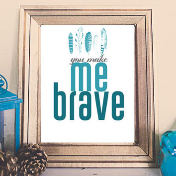Bethel Music  //  You Make ME Brave Printable // Instant Download // Teal Aqua // Bethel Lyric  // Wall Art // Bedroom Art Wall / Feathers