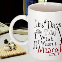 Muggle,Funny Coffee Mug, It's Days Like Today I Wish I Wasn't A Muggle, Harry Potter Fan, By Blue Fox Gifts215