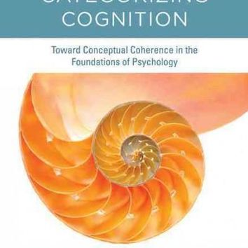 Categorizing Cognition: Toward Conceptual Coherence in the Foundations of Psychology