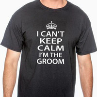 I can't keep calm I'm the groom. T shirt for groom. gift for groom. wedding. marriage gift. shirt for groom. newlywed. bride and groom