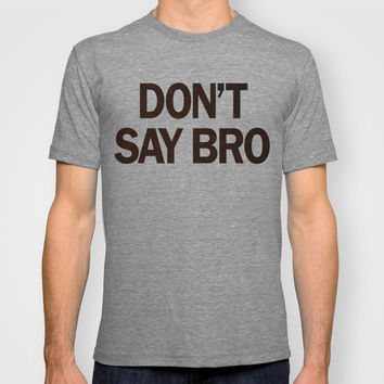 Don't Say Bro. T-shirt by Nick Nelson