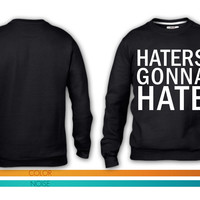 Haters Gonna Hate 4 crewneck sweatshirt