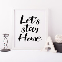 Printable art - Let's stay home decor poster Print living room Decor wall Art Design DIY Black and white quotes INSTANT DOWNLOAD