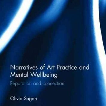 Narratives of Art Practice and Mental Wellbeing: Reparation and Connection (Advances in Mental Health Research)