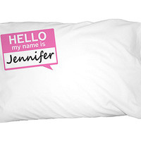Jennifer Hello My Name Is Pillowcase