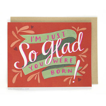 So Glad You Were Born Birthday Card by Emily McDowell