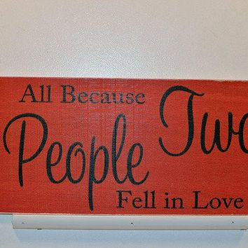 Wooden Wall Sign 10x5 - S006 - All because two people fell in love