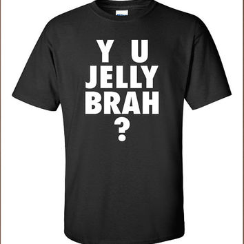 Y U Jelly Brah? Why you jealous bro Funny T-Shirt Tee Shirt Mens Ladies Womens ratchet hip hop USA Canada UK geek nerd hipster Tee ML-200