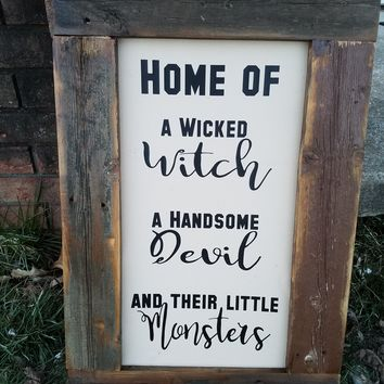 Home of a Wicked Witch, a Handsome Devil and Their Little Monsters Sign