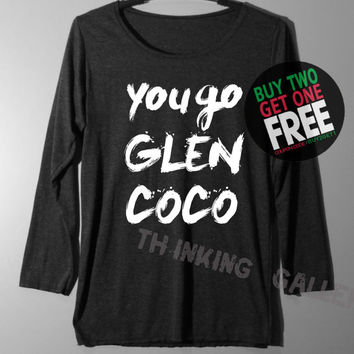 You Go Glen COCO Shirt Mean Girls Shirt Long Sleeve TShirt T Shirt - Size S M L