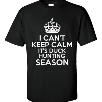I Can't Keep Calm It's Duck Hunting Season Great Duck Hunters Tee Printed Graphic Duck Hunters Printed Unisex T Shirt Great Hunting Gift