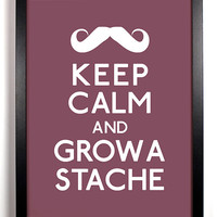 Keep Calm and Grow A Stache (Mustache) 5 x 7 Print Buy 2 Get 1 FREE Keep Calm and Carry On Keep Calm Parody Keep Calm Poster