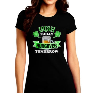 Irish Today Hungover Tomorrow Juniors Petite Crew Dark T-Shirt