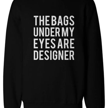 Day-First™ Funny Statement Unisex Black Sweatshirts - The Bags Under My Eyes Are Designer