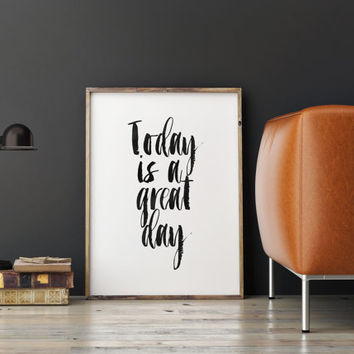 "PRINTABLE art""TODAY is a GREAT day""Typography Quote,Home Decor,Wall Decor,Motivational Quote,Scandinavian Design,Best Words,Instant Download"