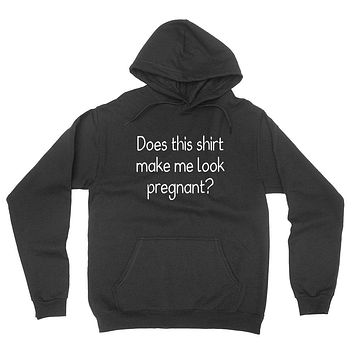 Does this shirt make me look pregnant? Mother's day, new mama, mom to be, pregnancy announcement  hoodie