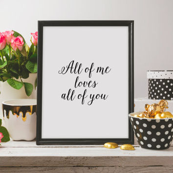 "John Legend quote Love poster ""All of me loves All of You"" Gift idea For couples John Legend poster Inspirational quote Romantic poster"