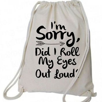 "Drawstring Gym Bag  ""I'm Sorry, Did I Roll My Eyes Out Loud""  Funny Workout Squatting Gift"