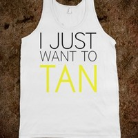 I JUST WANT TO TAN